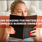 4 Compelling Reasons For Pinterest Marketing Every e-commerce Business Owner