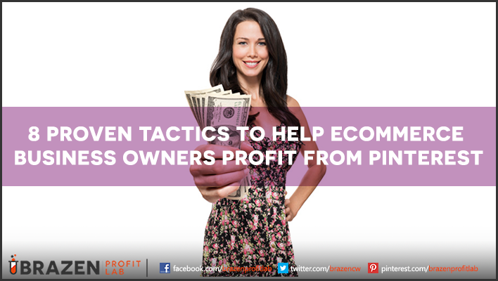 8 Proven Tactics to Help Ecommerce Business Owners Profit From Pinterest