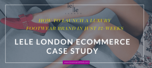 Ecommerce Case Study : The Launch of LeLe London – Footwear to treasure
