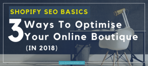 Shopify SEO Basics: How To Optimise Your Online Boutique For Google In 3 Easy Steps