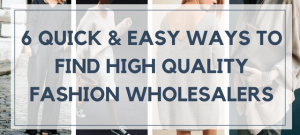 6 Quick & Easy Ways To Find High Quality Boutique Wholesale Clothing Vendors