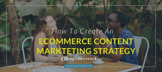 How To Create An Ecommerce Content Strategy That Converts