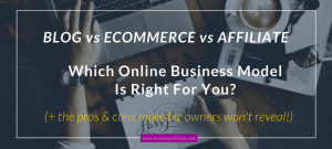 Which Online Business Model Is Right For You: Blog, Ecommerce, Or Affiliate?